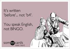 Funny College Ecard: It's written 'before'... not 'b4'. You speak English, not BINGO.