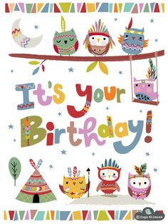 Best Birthday Quotes : Teepee Owls by Inga Wilmink Happy Birthday Kind, Birthday Tags, Happy Birthday Messages, Happy Birthday Images, Birthday Quotes, Birthday Greetings, It's Your Birthday, Birthday Blessings, Happy B Day
