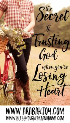 """God calls us to """"fear not"""" and to """"be anxious for nothing"""". But how do we do that in our struggles? Here's the secret to trusting God, especially when you're losing heart."""