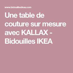 Une table de couture sur mesure avec KALLAX - Bidouilles IKEA