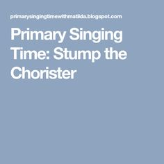 Primary Singing Time: Stump the Chorister