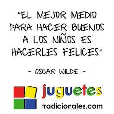 """""""El mejor medio para hacer buenos a los niños es hacerles felices"""" (Oscar Wilde). www.juguetestradicionales.com"""
