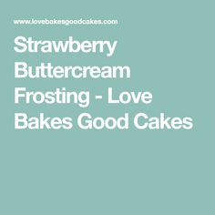 Strawberry Buttercream Frosting - Love Bakes Good Cakes