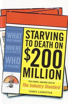 Starving to Death on $200 Million by James Ledbetter (SWWC vol 1, issue 50 http://tinyletter.com/lschmeiser/letters/so-what-who-cares-vol-1-issue-50-why-you-should-see-if-your-favorite-website-s-about-to-go-up-for-sale)
