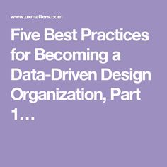 Five Best Practices for Becoming a Data-Driven Design Organization, Part 1…