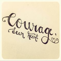 Courage, dear heart. Handlettering.