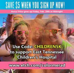Use code: CHILDREN5K to save $5 on your Color Me Rad registration and support East Tennessee Children's Hospital. Hurry, price goes up on Feb. 28, 2014. http://www.etch.com/events/color_me_rad_5k.aspx