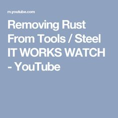 Removing Rust From Tools / Steel IT WORKS WATCH - YouTube