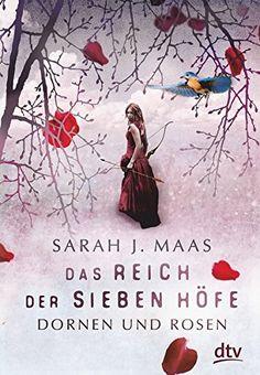 Sarah J. Maas - Das Reich der sieben Höfe. Dornen und Rosen