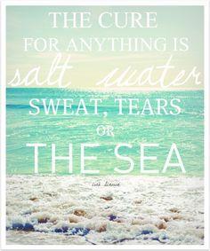 The cure for anything is salt water, swear, tears and the sea.  La cura para cualquier cosa es el agua salada, sudor, lágrimas o el mar.