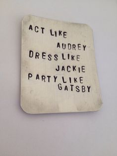 Act like a lady, but dress in style. But enjoy life and party when needed. Enjoy who you are and do stuff that makes you happy.