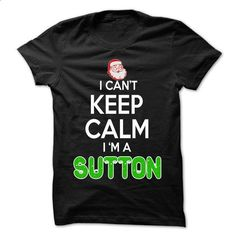 Keep Calm SUTTON... Christmas Time - 0399 Cool Name Shi - #hoodies/sweatshirts #awesome sweatshirt. PURCHASE NOW => https://www.sunfrog.com/LifeStyle/Keep-Calm-SUTTON-Christmas-Time--0399-Cool-Name-Shirt-.html?68278