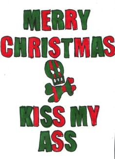 Merry Christmas, Kiss My Ass | ATL | Pinterest | Posts, Merry ...
