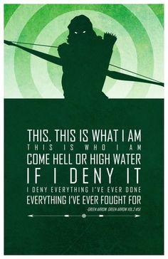 """""""Isto? Isto é o que eu sou! Isto é quem eu sou Faça chuva ou faça sol Eu nego tudo o que eu já fiz por tudo o que eu lutei."""" - Arqueiro Verde"""