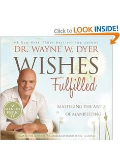 Wishes Fulfilled: Mastering the Art of Manifesting: Dr. Wayne W. Dyer Dr.: 9781401937317: Amazon.com: Books