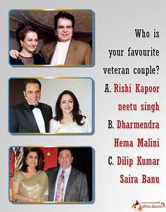 Who is your Favourite Veteran Couple? A. Rishi Kapoor Neetu Singh B. Dharmendra Hema Malini C. Dilip Kumar Saira Banu