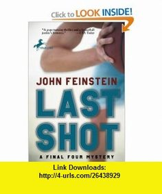 Last Shot A Final Four Mystery (9780553494600) John Feinstein , ISBN-10: 0553494600  , ISBN-13: 978-0553494600 ,  , tutorials , pdf , ebook , torrent , downloads , rapidshare , filesonic , hotfile , megaupload , fileserve