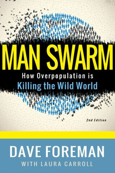 This is a summary of the book, Man Swarm: How Overpopulation is Killing the Wild World by Dave Foreman, with Laura Carroll. Childfree, Apple Books, Amazon Prime Video, New Edition, Social Change, Cry For Help, Know The Truth, Latest Books, Inevitable