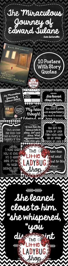 The Miraculous Journey of Edward Tulane {Poster Quotes} | The Miraculous Journey of Edward Tulane | Kate DiCamillo | Quotes | Posters  Chalkboard Black & White Posters with lines from The Miraculous Journey of Edward Tulane.  The Miraculous Journey of Edward Tulane is a beautifully written story with such vivid and meaningful words and phrases. Kate DiCamillo writes a beautiful and inspiring story.