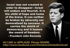 """CUFI is America's """"largest and most dependable pro-Israel group. CUFI only has 25 staff members, but serve over million members and conduct over 40 pro-Israel events every month. Jfk Quotes, Wisdom Quotes, Great Quotes, Inspirational Quotes, Naher Osten, Gods Eye, John Kennedy, Famous Quotes, Wise Words"""