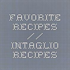 Favorite Recipes // Intaglio recipes