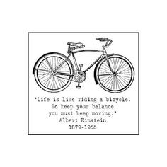 """""""Life is like riding a bicycle... 