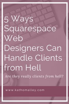 Are your clients really clients from hell? Here are 5 ways Squarespace Web Designers can handle a difficult client.