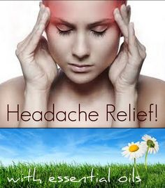 The Headache Chronicles ~ Essential Oil Remedies. We use oils for everything! Love them!! Way better than OTC Meds.
