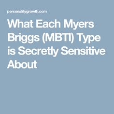What Each Myers Briggs (MBTI) Type is Secretly Sensitive About
