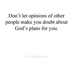 Dont let opinion of other people make you doubt about Gods Plan