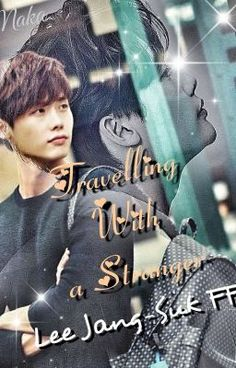 """I just published """"Chapter 10"""" of my story """"Travelling With A Stranger (Lee Jong-Suk FF)""""."""