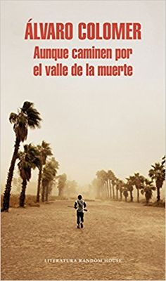 Aunque Caminen Por El Valle De La Muerte Literatura Random House: Amazon.es: ALVARO COLOMER: Libros