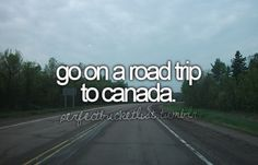 Go on a Road Trip to Canada...