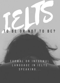 To be or not to be…formal or informal, that is!… Here is a question I am asked quite often, how formal should I speak in the IELTS speaking test? I know that many s…