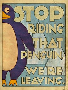 stop riding that penguin!