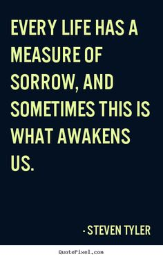 Artist Quotes About Life | Quote about life - Every life has a measure of sorrow, and sometimes..