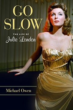 Go Slow: The Life of Julie London by Michael Owen