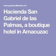 Hacienda San Gabriel de las Palmas, a boutique hotel in Amacuzac