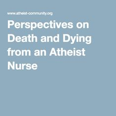 Perspectives on Death and Dying from an Atheist Nurse