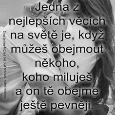 Jedna z nejlepších věcí na světě je... Sad Love, I Love You, Jokes Quotes, True Friends, Happy Life, True Stories, Forgiveness, Quotations, Motivational Quotes