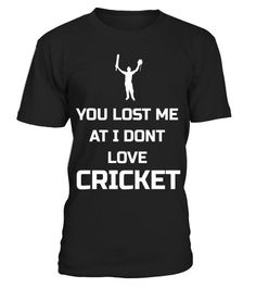 # You Lost Me At I Don't Love Cricket Funny Shirt Gift .  Special Offer, not available in shops      Comes in a variety of styles and colours      Buy yours now before it is too late!      Secured payment via Visa / Mastercard / Amex / PayPal      How to  https://www.fanprint.com/stores/how-i-met-yourmother?ref=5750