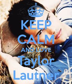 "Keep calm and love Taylor Lautner possibly my favorite ""keep calm'' EVER"