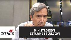 Ministro deve estar no século XVI | Marco Antonio Villa