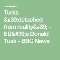 Turks 'detached from reality' - EU's Donald Tusk - BBC News