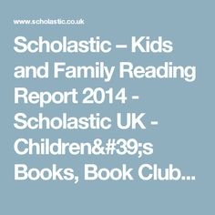 Scholastic – Kids and Family Reading Report 2014 - Scholastic UK - Children's Books, Book Clubs, Book Fairs and Teacher Resources