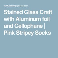Stained Glass Craft with Aluminum foil and Cellophane | Pink Stripey Socks