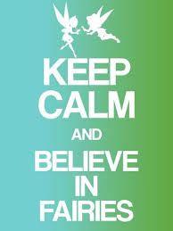 KEEP CALM AND Believe in Fairies