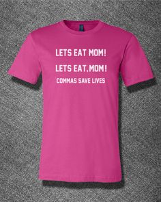 Trendy Pop Culture Lets eat mom Let's eat mom commas save lives zombie grammar Tee T-Shirt Ladies Youth Adult