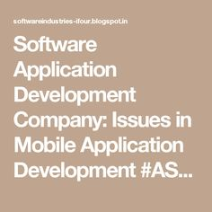 Software Application Development Company: Issues in Mobile Application Development #ASP.NETCompanyIndia #c#CompanyIndia #WebDevelopmentCompanyIndia #ApplicationDevelopmentCompanyIndia
