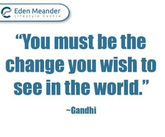"""""""You must be the change you wish to see in the world."""" ~ Gandhi #EdenMeanderLifestyleCentre #SundayMotivation"""